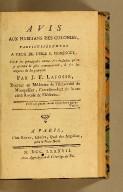 Avis aux habitans des colonies, particulièrement à ceux de l'Isle S. Domingue, : sur les principales causes des maladies qu'on y éprouve le plus communément, & sur les moyen de les prévenir. Par J.F. Lafosse, docteur en médecine de l'Université de Montpellier, correspondant de la Société royale de médecine.