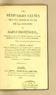 Des véritables causes qui on amené la ruine de la colonie de Saint-Domingue, : [et] des moyens certains d'en reprendre possession et d'y vivre paisiblement à l'abri de nouveaux troubles politiques