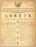 Liberté. Egalité. Au nom du gouvernement français. Armée de Saint-Domingue. Arrêté concernant la reconstruction des maisons du Cap