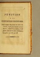 Pétition à la Convention nationale, : pour reclamer [sic] le paiement de traites des colonies, causées pour dépenses extraordinaires, indemnité de présence à l'Assemblée coloniale de Saint-Domingue, & pensions accordées par elle