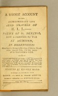 A short account of the extraordinary life and travels of H.L.L.----- native of St. Domingo, now a prisoner of war at Ashbourn, in Derbyshire; : shewing the remarkable steps of divine providence towards him, and the means of his conversion to God. Written by his own hand. Entered at Stationers Hall.