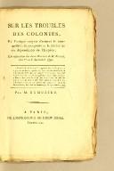 Sur les troubles des colonies : Et l'unique moyen d'assurer la tranquillité, la prosperité et la fidelité de ces dépendances de l'Empire; en refutation des deux discours de M. Brissot, les 1er. et 3 décembre 1791. Par M. Dumorier.