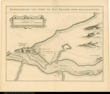 Afbeeldinghe van t'fort op Rio Grande ende belegeringhe.