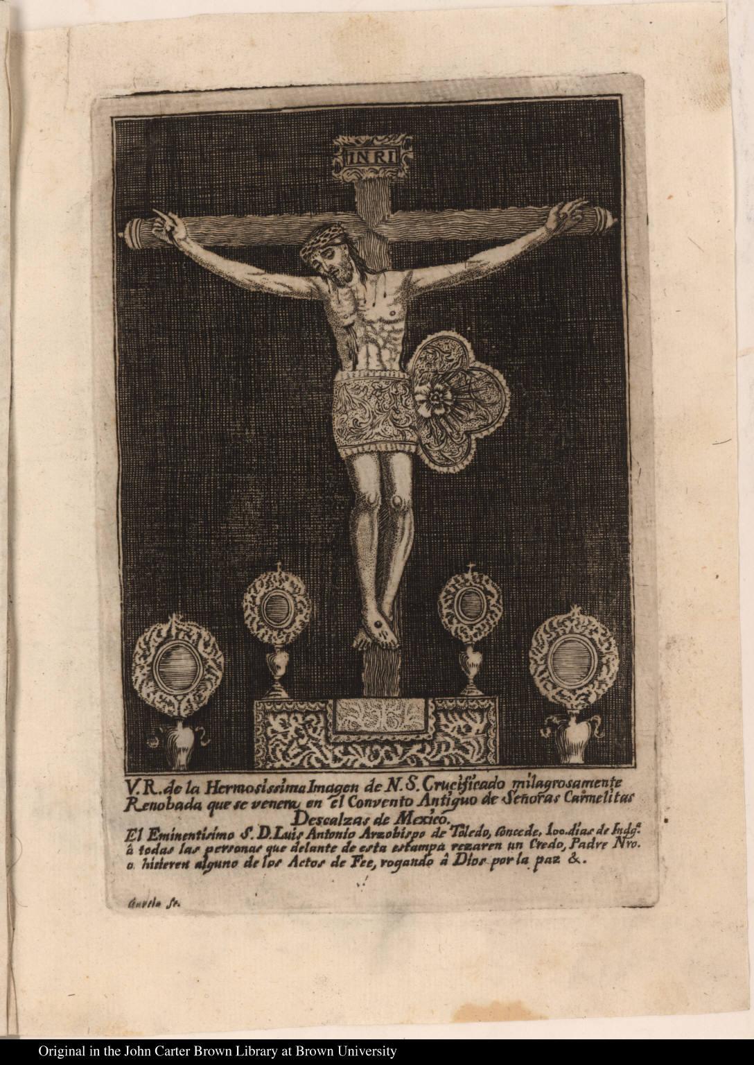 V. R. de la Hermosissima Imagen de N.S. Crucificado milagrosamente Renobada que se venera en el Convento Antiguo de Señoras Carmelitas Descalzas de Mexico.