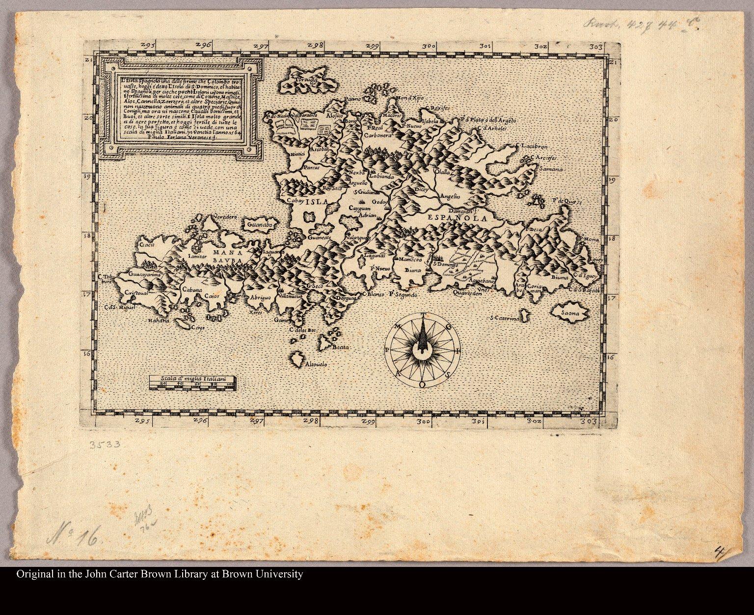 L'Isola Spagnola una delle prime che Colombo trouasse, hoggi è detta L'Isola di S. Dominico, el' habitano Spagnoli, per cioche pochi Isolani uisoni rimasi, È fertilissima di molte cose, come di Cottone, Mastice, Aloe, Cannella, Zanzero, et altre Speciari ... Venetia l'anno 1564. Paulo Forlano Veronese .f.